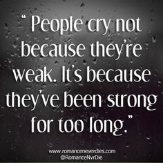 .. yes! When you have been dealing with so much and being strong ...