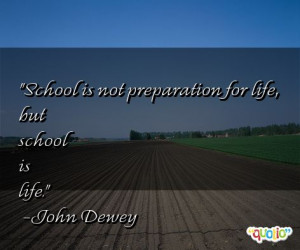 School is not preparation for life , but school is life.