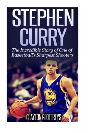 Stephen Curry: The Inspiring Story of One of Basketball's Sharpest ...