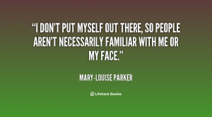 quote-Mary-Louise-Parker-i-dont-put-myself-out-there-so-136901_1.png
