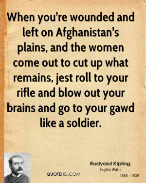 When you're wounded and left on Afghanistan's plains, and the women ...