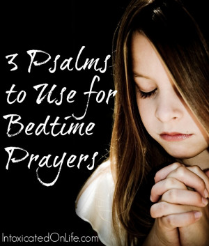 This entire Psalm is great for bedtime prayers. It is short, easily ...