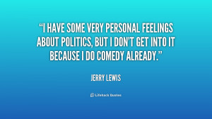 have some very personal feelings about politics, but I don't get ...