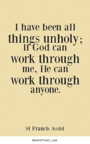 ... if god can work through.. St Francis Assisi top inspirational quotes