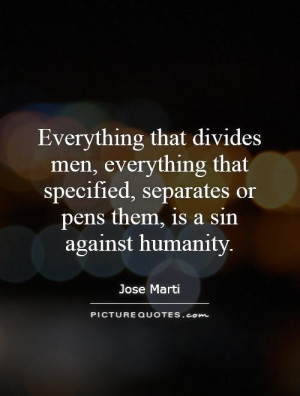 ... , separates or pens them, is a sin against humanity. Picture Quote #1