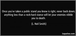 Once you've taken a public stand you know is right, never back down ...
