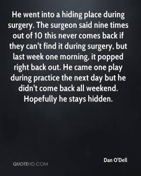 Dan O'Dell - He went into a hiding place during surgery. The surgeon ...