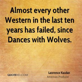 Lawrence Kasdan - Almost every other Western in the last ten years has ...