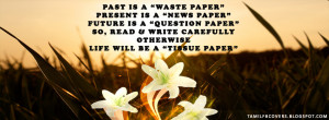 Past is a waste paper, present is a news paper - Life Quotes FB Cover