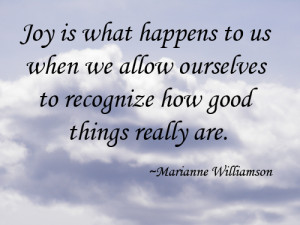 ... We Allow Ourselves To Recognize How Good Things Really Are - Joy Quote