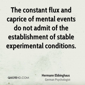 The constant flux and caprice of mental events do not admit of the ...