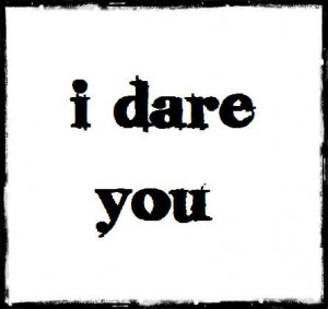 Alexis *RealityBites! Let's Get Lost!*'s Reviews > Dare You To
