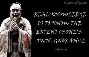 Real Knowledge Is To Know The Extent Of One's Own Ignorance