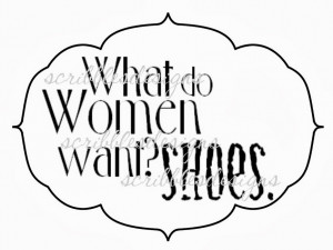 What Women Want Quotes #033 women want shoes quote
