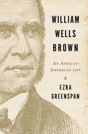 William Wells Brown An African American Life by Ezra Greenspan 448