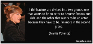 think actors are divided into two groups: one that wants to be an ...