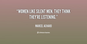 """Women like silent men. They think they're listening."""""""