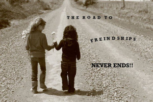 The road to friendship never ends