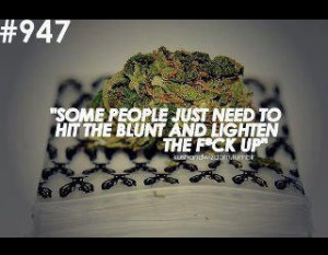 EVERYONE needs to hit the blunt..