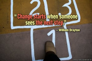"... Quote: ""Change starts when someone sees the next step."" ~ William"