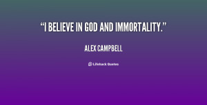 quote-Alex-Campbell-i-believe-in-god-and-immortality-9664.png