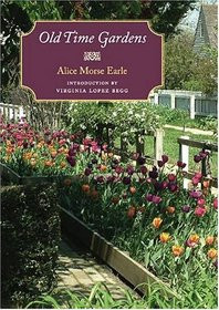 ... of quot Old Time Gardens quot by Alice Morse Earle Virginia Lopez Begg