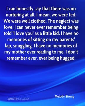. The neglect was love. I can never ever remember being told 'I love ...