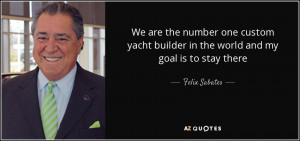 We are the number one custom yacht builder in the world and my goal is ...