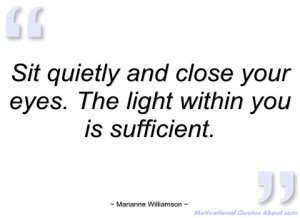 sit quietly and close your eyes marianne williamson