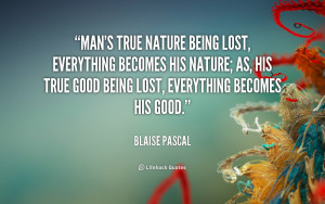 quote-Blaise-Pascal-mans-true-nature-being-lost-everything-becomes ...