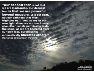 Our deepest fear is our own light