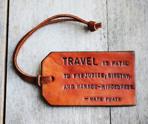 "Travel is fatal to prejudice, bigotry, and narrow-mindedness."" Mark ..."