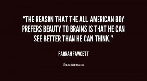 The reason that the all-American boy prefers beauty to brains is that ...