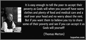 It is easy enough to tell the poor to accept their poverty as Gods ...