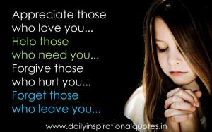 Appreciate Those Who Love You.Help Those Who Need You.Forgive Those ...