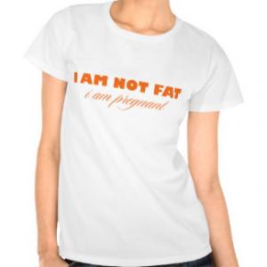 Am Not Fat I Am Pregnant Shirt