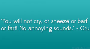 You will not cry, or sneeze or barf or fart! No annoying sounds ...
