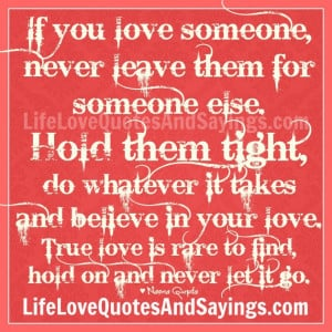 Quotes About True Love: If You Love Someone Never Leave Him A Quotes ...