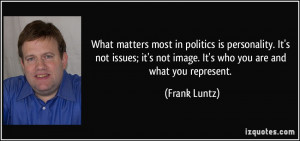 What matters most in politics is personality. It's not issues; it's ...