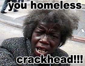 http://www.graphics99.com/you-homeless-crackhead/