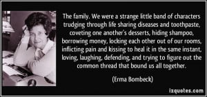 ... out the common thread that bound us all together. - Erma Bombeck