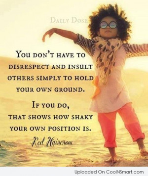 Insult Quote: You don't have to disrespect and insult...