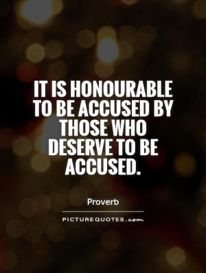 ... to be accused by those who deserve to be accused Picture Quote #1