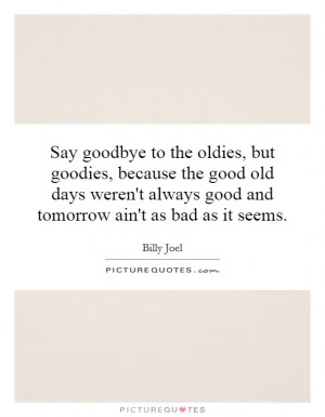 the oldies, but goodies, because the good old days weren't always good ...