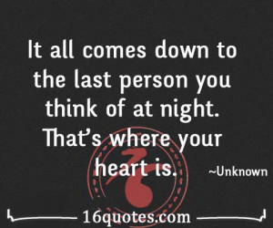 It all comes down to the last person you think of at night. That's ...