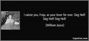 salute you, Freja, as your lover for ever. Sieg Heil! Sieg Heil ...