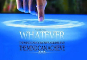 ... mind can conceive and believe, the mind can achieve