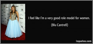 feel like I'm a very good role model for women. - Blu Cantrell