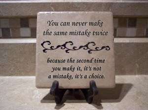 ... you make it, it's not a mistake, it's a choice. Wisdom Mistakes Quote