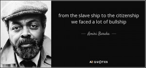 ... ship to the citizenship we faced a lot of bullship - Amiri Baraka